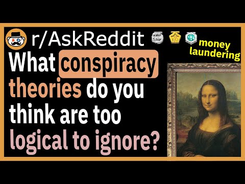 What conspiracy theories do you think are too logical to ignore?