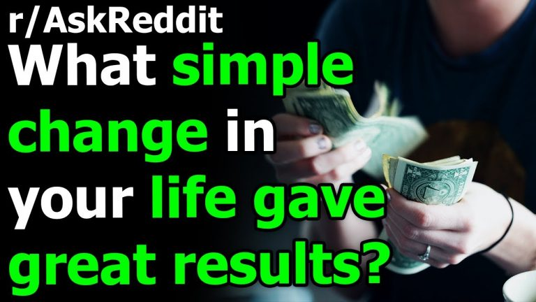 What simple change in your life gave great results? r/AskReddit